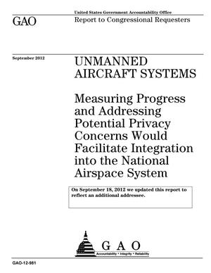 Primary view of object titled 'Unmanned Aircraft Systems: Measuring Progress and Addressing Potential Privacy Concerns Would Facilitate Integration into the National Airspace System [Reissued on September 18, 2012]'.