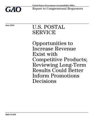 Primary view of object titled 'U.S. Postal Service: Opportunities to Increase Revenue Exist with Competitive Products; Reviewing Long-Term Results Could Better Inform Promotions Decisions'.