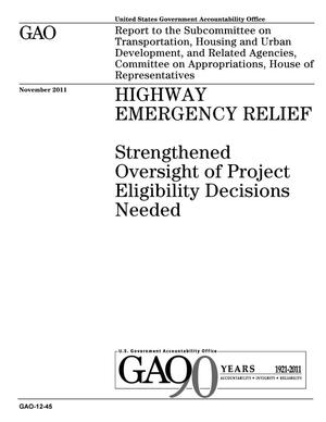 Primary view of object titled 'Highway Emergency Relief: Strengthened Oversight of Project Eligibility Decisions Needed'.