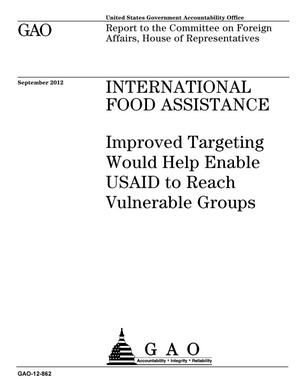 Primary view of object titled 'International Food Assistance: Improved Targeting Would Help Enable USAID to Reach Vulnerable Groups'.