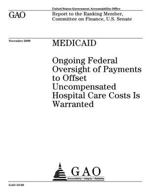 Primary view of object titled 'Medicaid: Ongoing Federal Oversight of Payments to Offset Uncompensated Hospital Care Costs Is Warranted'.