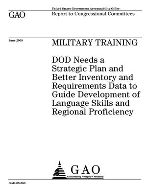 Primary view of object titled 'Military Training: DOD Needs a Strategic Plan and Better Inventory and Requirements Data to Guide Development of Language Skills and Regional Proficiency'.
