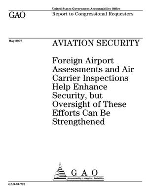 Primary view of object titled 'Aviation Security: Foreign Airport Assessments and Air Carrier Inspections Help Enhance Security, but Oversight of These Efforts Can Be Strengthened'.