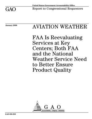 Primary view of object titled 'Aviation Weather: FAA Is Reevaluating Services at Key Centers; Both FAA and the National Weather Service Need to Better Ensure Product Quality'.