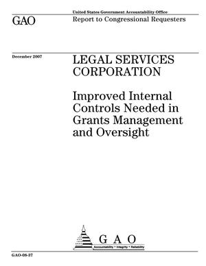 Primary view of object titled 'Legal Services Corporation: Improved Internal Controls Needed in Grants Management and Oversight'.
