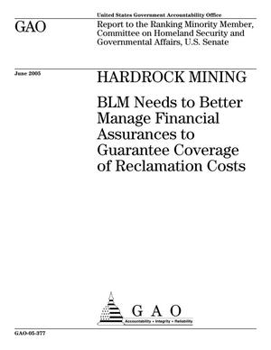 Primary view of object titled 'Hardrock Mining: BLM Needs to Better Manage Financial Assurances to Guarantee Coverage of Reclamation Costs'.