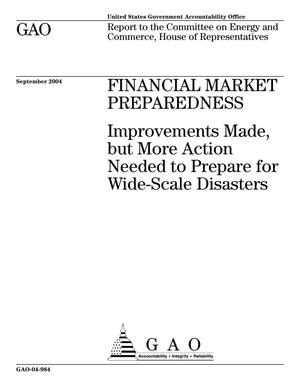 Primary view of object titled 'Financial Market Preparedness: Improvements Made, but More Action Needed to Prepare for Wide-Scale Disasters'.