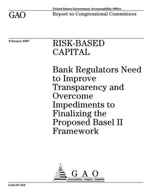 Primary view of object titled 'Risk-Based Capital: Bank Regulators Need to Improve Transparency and Overcome Impediments to Finalizing the Proposed Basel II Framework'.