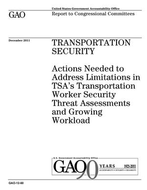 Primary view of object titled 'Transportation Security: Actions Needed to Address Limitations in TSA's Transportation Worker Security Threat Assessments and Growing Workload'.