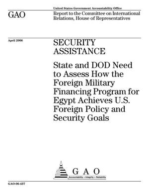 Primary view of object titled 'Security Assistance: State and DOD Need to Assess How the Foreign Military Financing Program for Egypt Achieves U.S. Foreign Policy and Security Goals'.