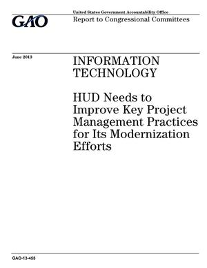 Primary view of object titled 'Information Technology: HUD Needs to Improve Key Project Management Practices for Its Modernization Efforts'.