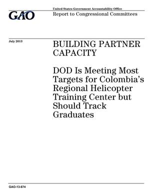 Primary view of object titled 'Building Partner Capacity: DOD Is Meeting Most Targets for Colombia's Regional Helicopter Training Center but Should Track Graduates'.