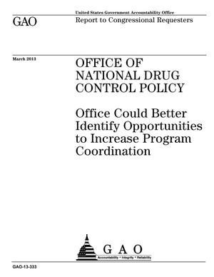 Primary view of object titled 'Office of National Drug Control Policy: Office Could Better Identify Opportunities to Increase Program Coordination'.