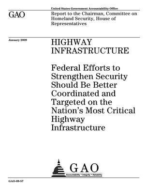 Primary view of object titled 'Highway Infrastructure: Federal Efforts to Strengthen Security Should Be Better Coordinated and Targeted on the Nation's Most Critical Highway Infrastructure'.