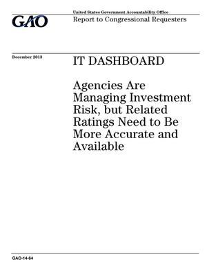 Primary view of object titled 'IT Dashboard: Agencies Are Managing Investment Risk, but Related Ratings Need to Be More Accurate and Available'.