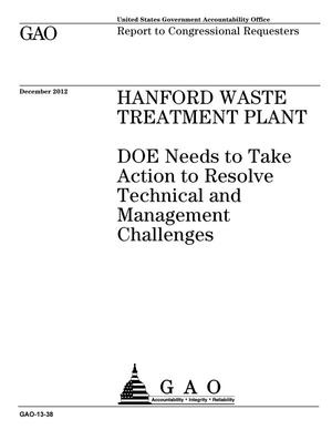 Primary view of object titled 'Hanford Waste Treatment Plant: DOE Needs to Take Action to Resolve Technical and Management Challenges'.
