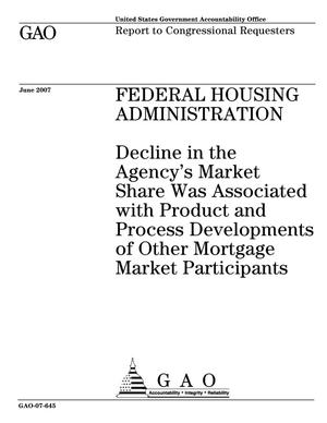 Primary view of object titled 'Federal Housing Administration: Decline in the Agency's Market Share Was Associated with Product and Process Developments of Other Mortgage Market Participants'.