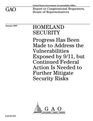 Primary view of object titled 'Homeland Security: Progress Has Been Made to Address the Vulnerabilities Exposed by 9/11, but Continued Federal Action Is Needed to Further Mitigate Security Risks'.