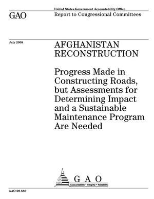 Primary view of object titled 'Afghanistan Reconstruction: Progress Made in Constructing Roads, but Assessments for Determining Impact and a Sustainable Maintenance Program Are Needed'.