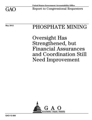 Primary view of object titled 'Phosphate Mining: Oversight Has Strengthened, but Financial Assurances and Coordination Still Need Improvement'.