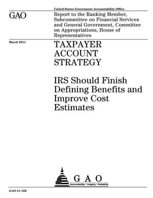 Primary view of object titled 'Taxpayer Account Strategy: IRS Should Finish Defining Benefits and Improve Cost Estimates'.