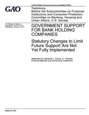 Primary view of object titled 'Government Support for Bank Holding Companies: Statutory Changes to Limit Future Support Are Not Yet Fully Implemented'.