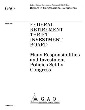 Primary view of object titled 'Federal Retirement Thrift Investment Board: Many Responsibilities and Investment Policies Set by Congress'.