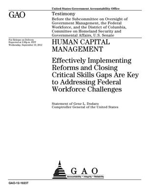 Primary view of object titled 'Human Capital Management: Effectively Implementing Reforms and Closing Critical Skills Gaps Are Key to Addressing Federal Workforce Challenges'.