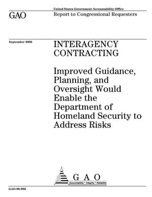Primary view of object titled 'Interagency Contracting: Improved Guidance, Planning, and Oversight Would Enable the Department of Homeland Security to Address Risks'.