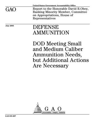 Primary view of object titled 'Defense Ammunition: DOD Meeting Small and Medium Caliber Ammunition Needs, but Additional Actions Are Necessary'.
