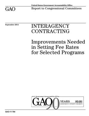 Primary view of object titled 'Interagency Contracting: Improvements Needed in Setting Fee Rates for Selected Programs'.