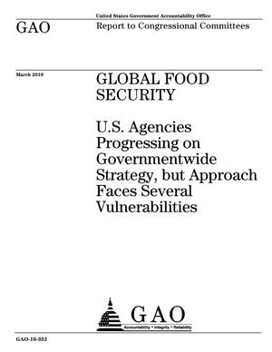 Primary view of object titled 'Global Food Security: U.S. Agencies Progressing on Governmentwide Strategy, but Approach Faces Several Vulnerabilities'.