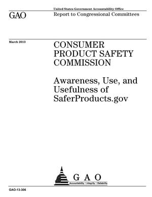 Primary view of object titled 'Consumer Product Safety Commission: Awareness, Use, and Usefulness of SaferProducts.gov'.