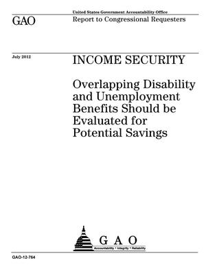 Primary view of object titled 'Income Security: Overlapping Disability and Unemployment Benefits Should be Evaluated for Potential Savings'.