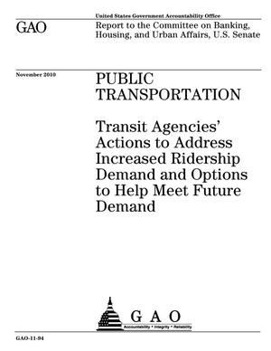 Primary view of object titled 'Public Transportation: Transit Agencies' Actions to Address Increased Ridership Demand and Options to Help Meet Future Demand'.