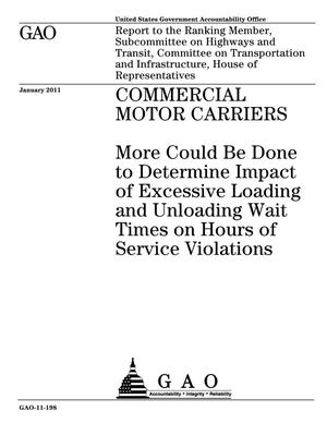 Primary view of object titled 'Commercial Motor Carriers: More Could Be Done to Determine Impact of Excessive Loading and Unloading Wait Times on Hours of Service Violations'.