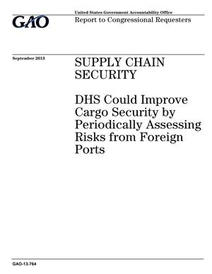 Primary view of object titled 'Supply Chain Security: DHS Could Improve Cargo Security by Periodically Assessing Risks from Foreign Ports'.