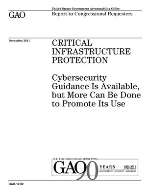 Primary view of object titled 'Critical Infrastructure Protection: Cybersecurity Guidance Is Available, but More Can Be Done to Promote Its Use'.