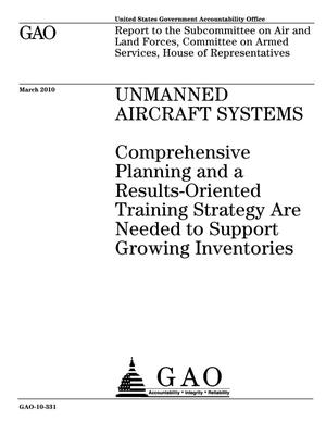 Primary view of object titled 'Unmanned Aircraft Systems: Comprehensive Planning and a Results-Oriented Training Strategy Are Needed to Support Growing Inventories'.