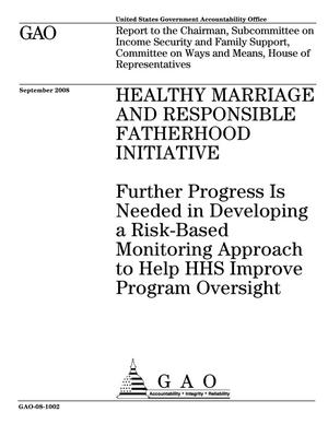 Primary view of object titled 'Healthy Marriage and Responsible Fatherhood Initiative: Further Progress Is Needed in Developing a Risk-Based Monitoring Approach to Help HHS Improve Program Oversight'.