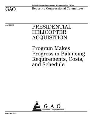 Primary view of object titled 'Presidential Helicopter Acquisition: Program Makes Progress in Balancing Requirements, Costs, and Schedule'.
