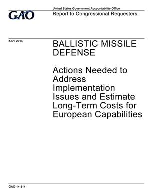 Primary view of object titled 'Ballistic Missile Defense: Actions Needed to Address Implementation Issues and Estimate Long-Term Costs for European Capabilities'.