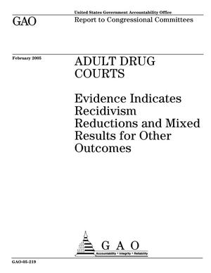Primary view of object titled 'Adult Drug Courts: Evidence Indicates Recidivism Reductions and Mixed Results for Other Outcomes'.