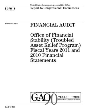 Primary view of object titled 'Financial Audit: Office of Financial Stability (Troubled Asset Relief Program) Fiscal Years 2011 and 2010 Financial Statements'.