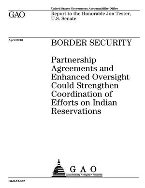 Primary view of object titled 'Border Security: Partnership Agreements and Enhanced Oversight Could Strengthen Coordination of Efforts on Indian Reservations'.