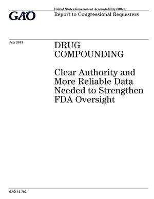 Primary view of object titled 'Drug Compounding: Clear Authority and More Reliable Data Needed to Strengthen FDA Oversight'.