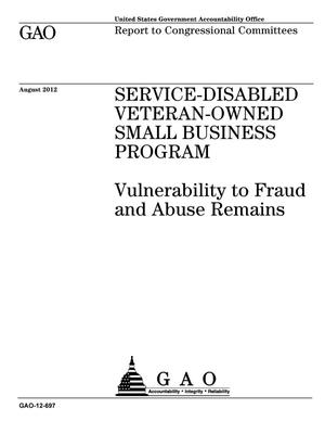 Primary view of object titled 'Service-Disabled Veteran-Owned Small Business Program: Vulnerability to Fraud and Abuse Remains'.