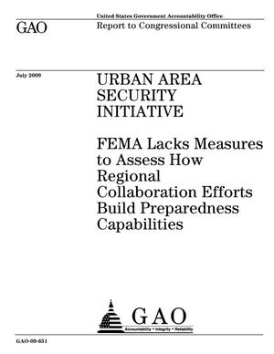 Primary view of object titled 'Urban Area Security Initiative: FEMA Lacks Measures to Assess How Regional Collaboration Efforts Build Preparedness Capabilities'.