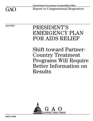 Primary view of object titled 'President's Emergency Plan for AIDS Relief: Shift toward Partner- Country Treatment Programs Will Require Better Information on Results'.