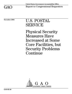 Primary view of object titled 'U.S. Postal Service: Physical Security Measures Have Increased at Some Core Facilities, but Security Problems Continue'.